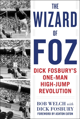 The Wizard of Foz: Dick Fosbury's One-Man High-Jump Revolution Cover Image
