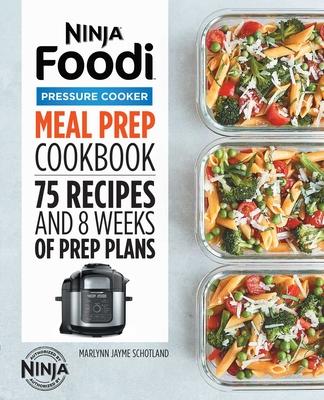 Ninja Foodi Pressure Cooker Meal Prep Cookbook: 75 Recipes and 8 Weeks of Prep Plans Cover Image
