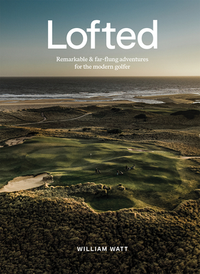 Lofted: Remarkable & Farflung Adventures for the Modern Golfer Cover Image