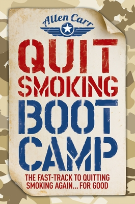 Quit Smoking Boot Camp: The Fast-Track to Quitting Smoking Again for Good (Allen Carr's Easyway #4) Cover Image