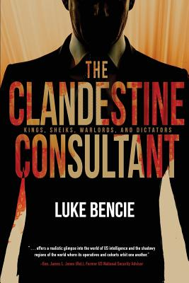The Clandestine Consultant: Kings, Sheiks, Warlords, and Dictators Cover Image