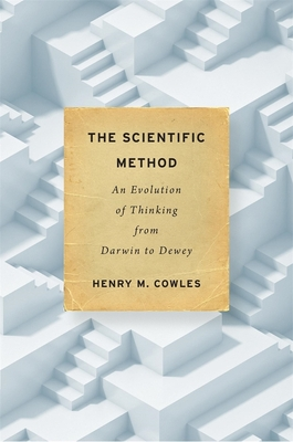 The Scientific Method: An Evolution of Thinking from Darwin to Dewey Cover Image