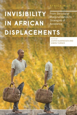 Invisibility in African Displacements: From Structural Marginalization to Strategies of Avoidance (Africa Now) Cover Image