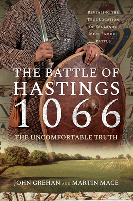 The Battle of Hastings 1066 - The Uncomfortable Truth: Revealing the True Location of England's Most Famous Battle Cover Image