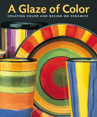A Glaze of Color: Creating Color and Design on Ceramics Cover Image
