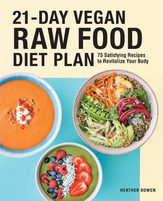 21-Day Vegan Raw Food Diet Plan: 75 Satisfying Recipes to Revitalize Your Body Cover Image