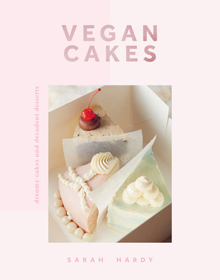 Vegan Cakes: Dreamy Cakes & Decadent Desserts cover