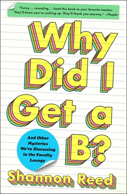 Why Did I Get a B?: And Other Mysteries We're Discussing in the Faculty Lounge Cover Image