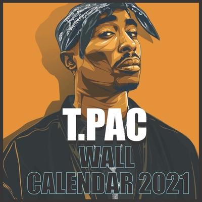 T.PAC Wall calendar 2021: Tupac 2021/2022 wall calendar 16 Months 8.5x8.5 Glossy Cover Image