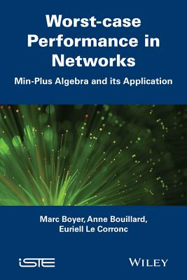Worst-Case Performance in Networks: Min-Plus Algebra and Its Application Cover Image