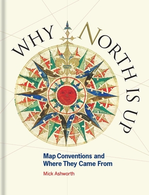 Why North Is Up: Map Conventions and Where They Came From Cover Image