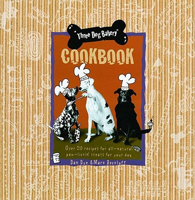 Three Dog Bakery Cookbook: Over 50 Recipes for All-Natural Treats for Your Dog Cover Image