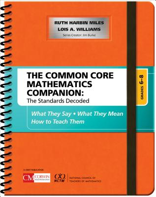 The Common Core Mathematics Companion: The Standards Decoded, Grades 6-8: What They Say, What They Mean, How to Teach Them (Corwin Mathematics) Cover Image