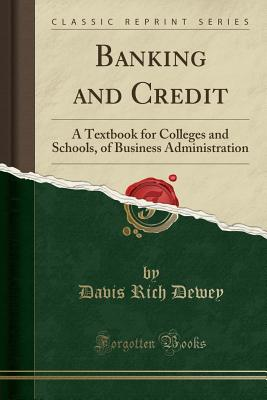 Banking and Credit: A Textbook for Colleges and Schools, of Business Administration (Classic Reprint) Cover Image