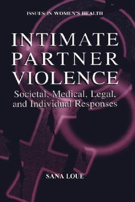 Intimate Partner Violence: Societal, Medical, Legal, and Individual Responses (Women's Health Issues) Cover Image
