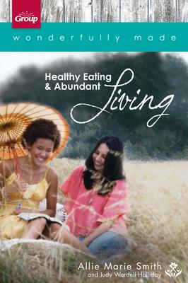 Wonderfully Made: Healthy Eating & Abundant Living Cover Image