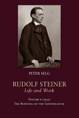 Rudolf Steiner, Life and Work: Volume 6: 1923: The Burning of the Goetheanum Cover Image