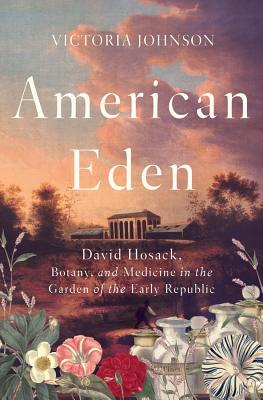 American Eden: David Hosack, Botany, and Medicine in the Garden of the Early Republic cover image