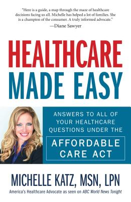 Healthcare Made Easy: Answers to All of Your Healthcare Questions under the Affordable Care Act Cover Image