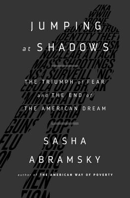 Jumping at Shadows: The Triumph of Fear and the End of the American Dream Cover Image