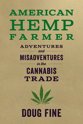 American Hemp Farmer: Adventures and Misadventures in the Cannabis Trade Cover Image
