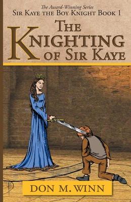 The Knighting of Sir Kaye: Sir Kaye the Boy Knight Book 1 Cover Image