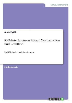 RNA-Interferenzen: Ablauf, Mechanismen und Resultate: RNAi-Methoden und ihre Grenzen Cover Image