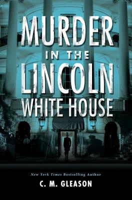 Murder in the Lincoln White House (Lincoln's White House Mystery #1) Cover Image