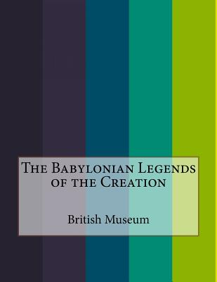 The Babylonian Legends of the Creation Cover Image