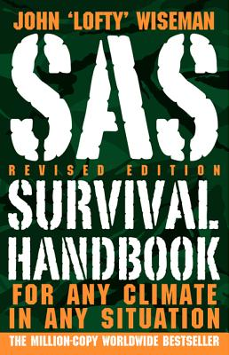 SAS Survival Handbook, Revised Edition: For Any Climate, in Any Situation John 'Lofty' Wiseman