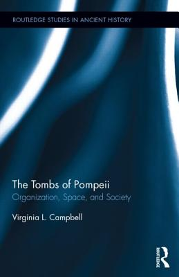 The Tombs of Pompeii: Organization, Space, and Society (Routledge Studies in Ancient History) Cover Image
