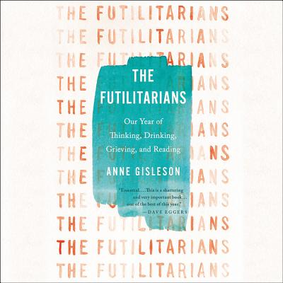 The Futilitarians Lib/E: Our Year of Thinking, Drinking, Grieving, and Reading Cover Image