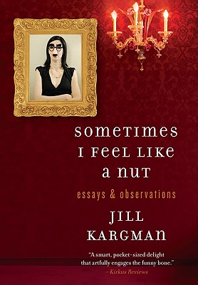 Sometimes I Feel Like a Nut: Essays and Observations Cover Image