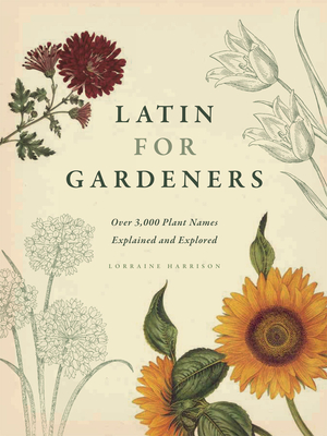Latin for Gardeners: Over 3,000 Plant Names Explained and Explored Cover Image