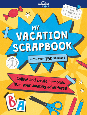 My Vacation Scrapbook: Collect Your Amazing Adventures by Lonely Planet Kids