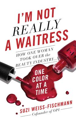 I'm Not Really a Waitress: How One Woman Took Over the Beauty Industry One Color at a Time Cover Image