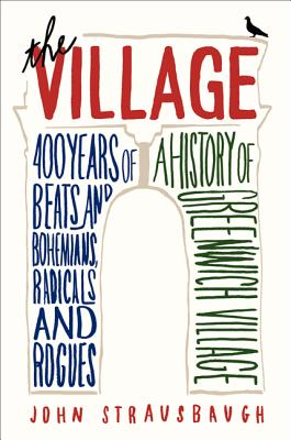 The Village: 400 Years of Beats and Bohemians, Radicals and Rogues: A History of Greenwich Village Cover Image