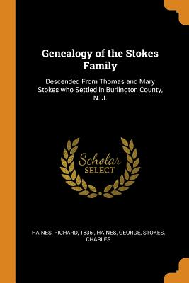 Genealogy of the Stokes Family: Descended from Thomas and Mary Stokes Who Settled in Burlington County, N. J. Cover Image