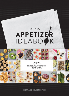 Ultimate Appetizer Ideabook: 225 Simple, All-Occasion Recipes (Appetizer Recipes, Tasty Appetizer Cookbook, Party cookbook, Tapas) Cover Image