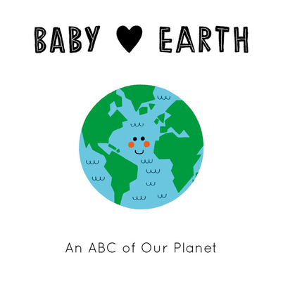 Baby Loves Earth: An ABC of Our Planet