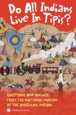 Do All Indians Live in Tipis? Second Edition: Questions and Answers from the National Museum of the American Indian Cover Image