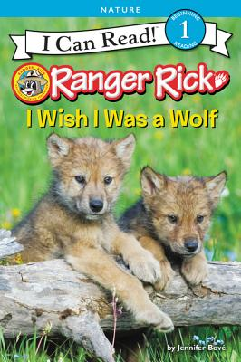 Ranger Rick: I Wish I Was a Wolf (I Can Read Level 1) Cover Image