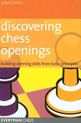 Discovering Chess Openings: Building a Repertoire from Basic Principles Cover Image