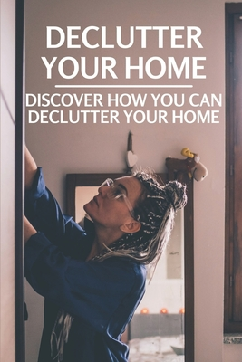 Declutter Your Home: Discover How You Can Declutter Your Home: Pick A Decluttering Strategy Cover Image
