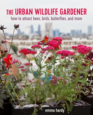 The Urban Wildlife Gardener: How to attract bees, birds, butterflies, and more Cover Image