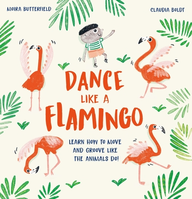 Dance Like a Flamingo: Learn How to Move and Groove Like the Animals Do! Cover Image