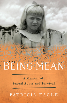 Being Mean: A Memoir of Sexual Abuse and Survival Cover Image