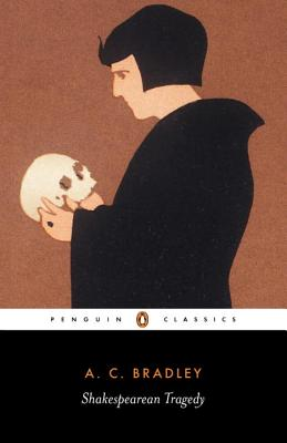 Shakespearean Tragedy: Lectures on Hamlet, Othello, King Lear, and Macbeth Cover Image