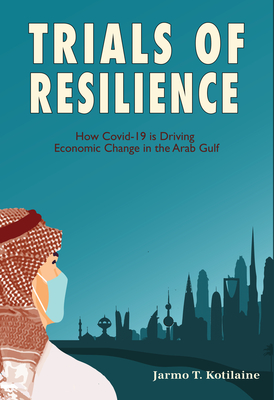 Trials of Resilience: How Covid-19 is Driving Economic Change in the Arab Gulf Cover Image