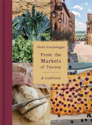 From the Markets of Tuscany: A Cookbook Cover Image